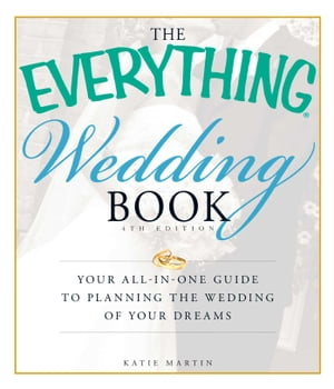 The Everything Wedding Book Your all-in-one guide to planning the wedding of your dreams