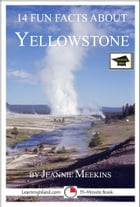 14 Fun Facts About Yellowstone: Educational Version by Jeannie Meekins
