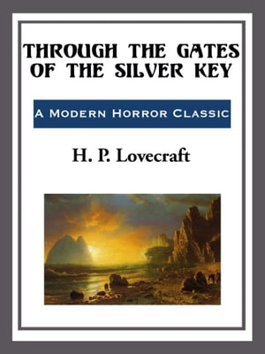 Through the Gates of the Silver Key by H. P. Lovecraft