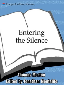 Book Entering the Silence: Becoming a Monk and a Writer by Thomas Merton