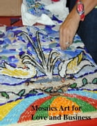 Mosaics Art for Love and Business by V.T.