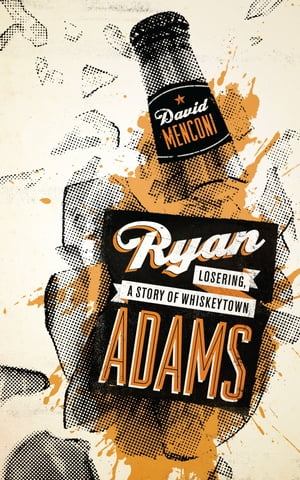 Ryan Adams Losering,  a Story of Whiskeytown