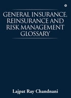 General Insurance, Reinsurance and Risk Management Glossary by Lajpat Ray Chandnani