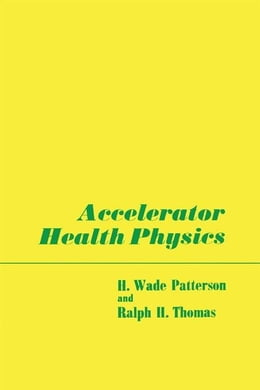 Book Accelerator Health Physics by Patterson, H. Wade