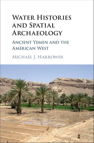 Water Histories and Spatial Archaeology Ancient Yemen and the American West