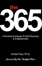 The 365, A Personal Compass to Self Discovery & Enlightenment by Undrai Fizer Ph.D.
