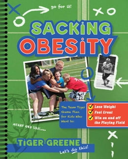 Book Sacking Obesity: The Team Tiger Game Plan for Kids Who Want to Lose Weight, Feel Great, and Win on… by Tiger Greene