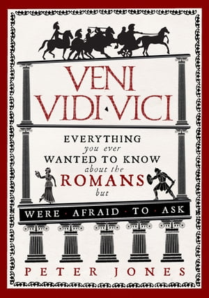 Veni,  Vidi,  Vici Everything you ever wanted to know about the Romans but were afraid to ask