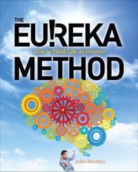 The Eureka Method: How to Think Like an Inventor