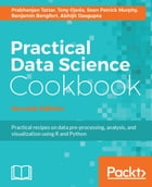 Practical Data Science Cookbook - Second Edition by Prabhanjan Tattar
