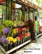 Start Your Florist Business by V.T.
