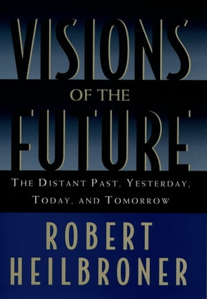 Visions of the Future The Distant Past,  Yesterday,  Today,  and Tomorrow