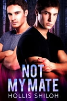 Not My Mate: shifters and partners, #12 by Hollis Shiloh