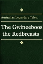 The Gwineeboos the Redbreasts by Australian Legendary Tales