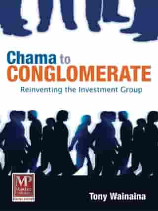 Chama to Conglomerate: Reinventing Your Investment Group by Tony Wainaina