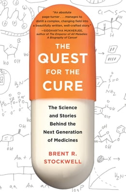 Book Quest for the Cure: The Science and Stories Behind the Next Generation of Medicines by Brent Stockwell