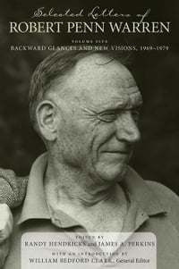 Selected Letters of Robert Penn Warren: Backward Glances and New Visions, 1969--1979
