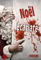 Noël Ecarlate by Collectif d'Auteurs Anthologie