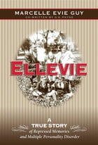 Ellevie: A True Story of Repressed Memories and Multiple Personality Disorder by Marcelle Evie Guy