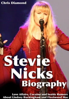 Stevie Nicks Biography: Love Affairs, Cocaine and Inside Rumors About Lindsey Buckingham and…