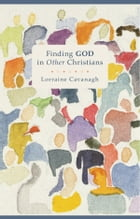 Finding God in Other Christians by Lorraine Cavanagh