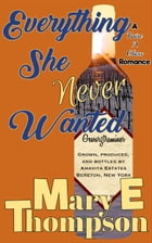 Everything She Never Wanted: A Small Town Vineyard Romance by Mary E Thompson