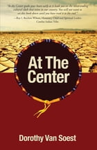 At the Center: A Novel by Dorothy Van Soest