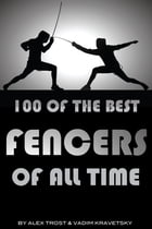 100 of the Best Fencers of All Time by alex trostanetskiy