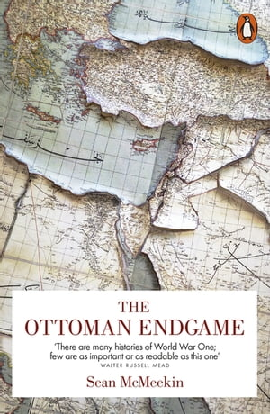 The Ottoman Endgame War,  Revolution and the Making of the Modern Middle East,  1908-1923