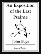 An Exposition of the Last Psalme (Start Classics) by John Boys