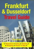 Frankfurt & Dusseldorf Travel Guide: Attractions, Eating, Drinking, Shopping & Places To Stay by Lisa Brown