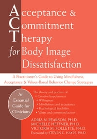 Acceptance and Commitment Therapy for Body Image Dissatisfaction: A Practitioner's Guide to Using…
