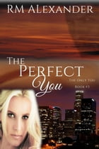 The Perfect You: The Only You, #3 by RM Alexander