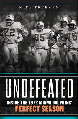 Undefeated Inside the 1972 Miami Dolphins? Perfect Season