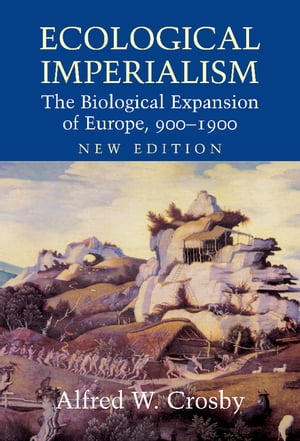 Ecological Imperialism The Biological Expansion of Europe,  900?1900