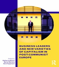 Business Leaders and New Varieties of Capitalism in Post-Communist Europe