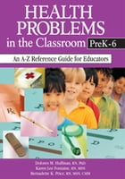 Health Problems in the Classroom PreK-6: An A-Z Reference Guide for Educators