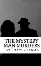 The Mystery Man Murders by Jon Rieley-Goddard