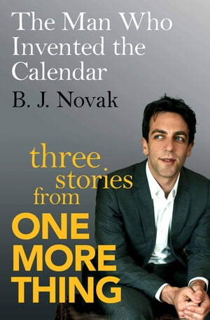 The Man Who Invented the Calendar Three Stories from One More Thing