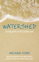 Watershed: Turning points on the spritual road by Michael Ford