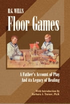 H. G. Wells Floor Games: A Father's Account of Play and Its Legacy of Healing
