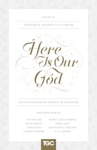 Here Is Our God: God's Revelation of Himself in Scripture
