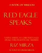 Red Eagle Speaks: Book of Wisdom by Riz Mirza & Oriah Miller