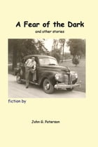 A Fear of the Dark and other stories by John G. Paterson