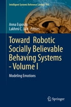 Toward Robotic Socially Believable Behaving Systems - Volume I: Modeling Emotions by Anna Esposito
