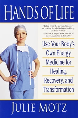 Book Hands of Life: Use Your Body's Own Energy Medicine for Healing, Recovery, and Transformation by Julie Motz