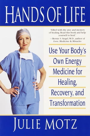 Hands of Life Use Your Body's Own Energy Medicine for Healing,  Recovery,  and Transformation