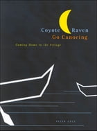 Coyote and Raven Go Canoeing: Coming Home to the Village