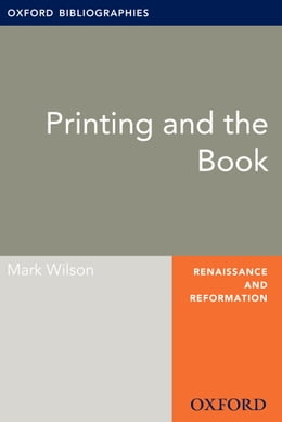 Book Printing and the Book: Oxford Bibliographies Online Research Guide by Mark Wilson