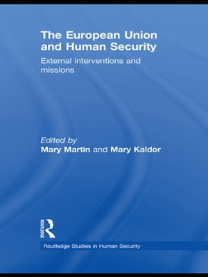 The European Union and Human Security External Interventions and Missions